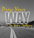 Pray Your Way to Your Destiny